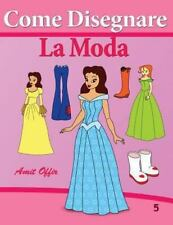 Come Disegnare - la Moda by amit offir (2013, Paperback)