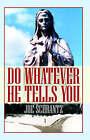 Do Whatever He Tells You by Joe Schrantz (Paperback, 2003)