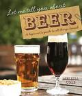 Let Me Tell You About Beer: A Beginner's Guide to All Things Brewed by Melissa Cole (Hardback, 2011)