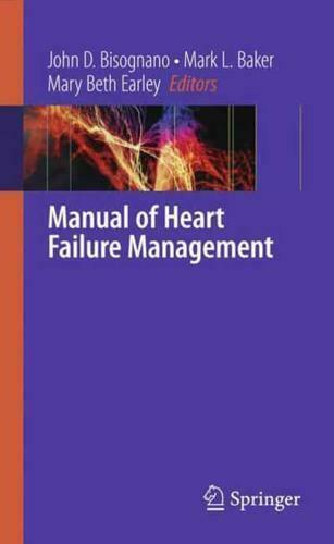 Manual of Heart Failure Management by John D Bisognano, Marc L Baker, Mary Be...
