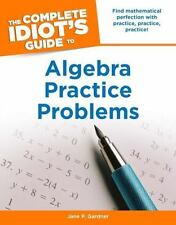 The Complete Idiot's Guide to Algebra Practice Problems Idiot's Guides