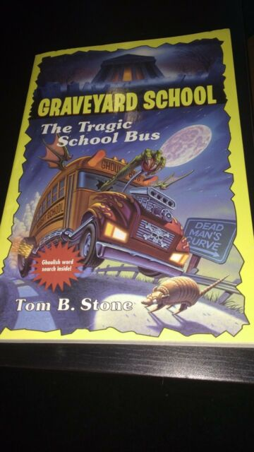 Graveyard School: The Tragic School Bus by Tom B. Stone