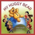 My Huggy Bear by Gene Legler (Hardback, 2016)