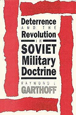 Deterrence and the Revolution in Soviet Military Doctrine Raymond L. Garthoff