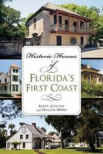 Landmarks Ser.: Historic Homes of Florida's First Coast by Mary Atwood and...