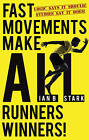 Fast Movements Make All Runners Winners!: Logic Says it Should! Studies Say it Does! by Ian Stark (Paperback, 2017)