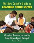 The New Coach's Guide to Coaching Youth Soccer: A Complete Reference for Coaching Young Players Ages 4 Through 8 by Robert L. Koger (Paperback, 2015)