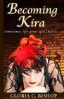 Becoming Kira by Gloria C Bishop (Paperback / softback, 2015)