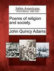 Poems of Religion and Society. by John Quincy Adams (Paperback / softback, 2012)