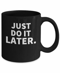Just Do It Later Mug Funny Black Slogan Coffee Mug Procrastinating Gift Funny