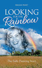 Looking for the Rainbow: The Sally Painting Story by Graham Passey (Paperback, 2015)
