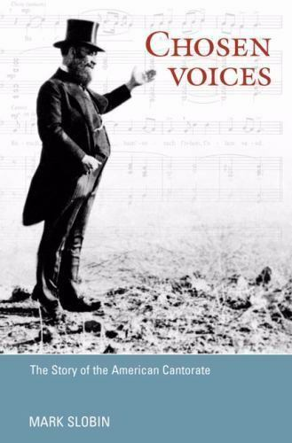 Chosen Voices : The Story of the American Cantorate by Slobin, Mark