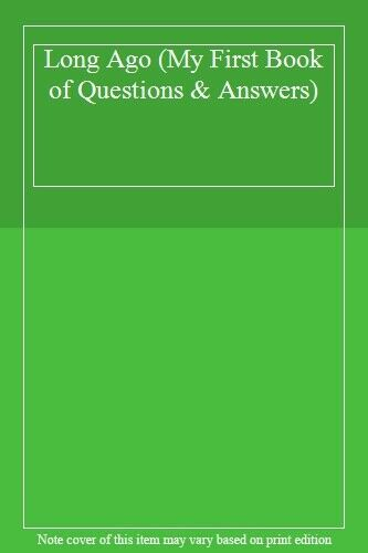 Long Ago (My First Book of Questions & Answers),- 9780752575735
