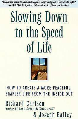 Slowing Down to the Speed of Life: How To Create A More Peaceful, Simpler Life F