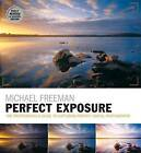 Perfect Exposure: The Professional's Guide to Capturing Perfect Digital Photographs by Michael Freeman (Paperback, 2015)