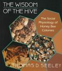 The Wisdom of the Hive: The Social Physiology of Honey Bee Colonies by Thomas D. Seeley (Hardback, 1996)