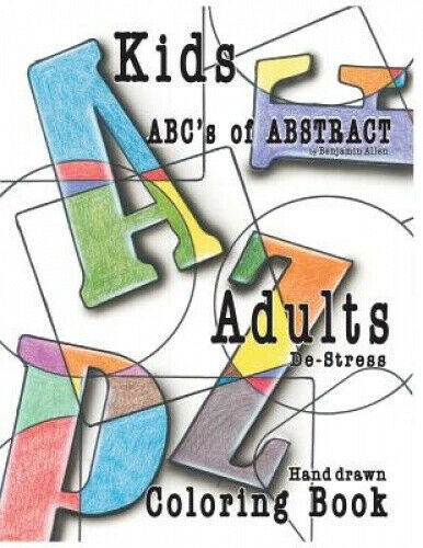 ABC's of Abstract Kid's & Adults de-Stress Coloring Book  : Kids & Adult