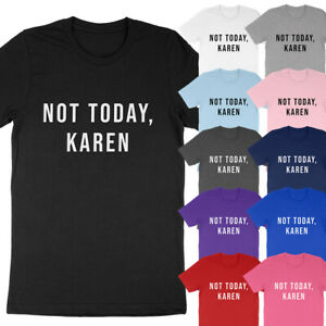Not Today Karen Funny Dank Meme Saying Quote Sarcastic Manager T-Shirt Soft Tees