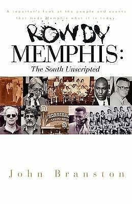 1 of 1 - NEW Rowdy Memphis: The South Unscripted by John Branston