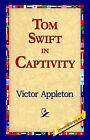 Tom Swift in Captivity by Victor Appleton (Hardback, 2006)