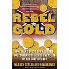Rebel Gold: One Man's Quest to Crack the Code Behind the Secret Treasure of the Confederacy by Warren Getler, Bob Brewer (Paperback, 2005)