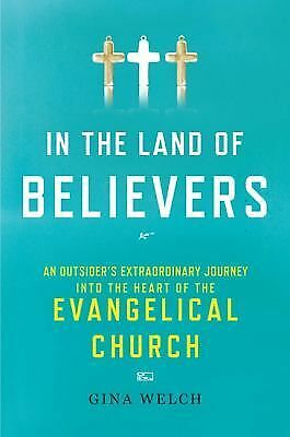 In the Land of Believers : An Outsider's Extraordinary Journey into the Heart...