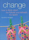 Change: How to Kick-start the Future and Refresh the Spirit by Alison Haynes (Paperback, 2006)