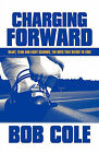 Charging Forward: Heart, Team and Eight Seconds, the Boys That Refuse to Lose by Bob Cole, Cole Bob (Paperback / softback, 2009)