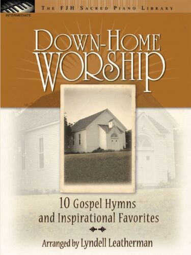 Piano Solo Collection by Lyndell Leatherman FJH Music Down Home Worship
