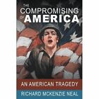 The Compromising of America an American Tragedy 9781467037433