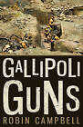 Gallipoli Guns by Robin Campbell (Paperback, 2015)