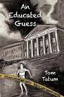AN Educated Guess by Tom Tatum (Paperback, 2012)