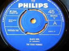 "THE FOUR PENNIES - BLACK GIRL   7"" VINYL"