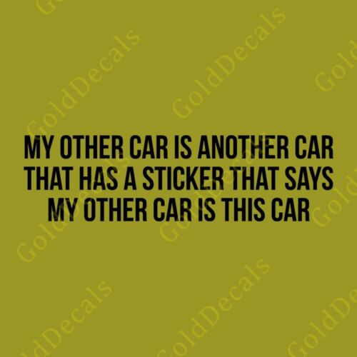 Vinyl Bumper Sticker Window Decal Funny Sarcastic My Other Car is Another Car
