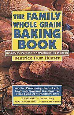 Family Whole Grain Baking Book by Hunter, Beatrice
