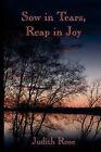 Sow in Tears, Reap in Joy by Judith Rose (Paperback, 2007)