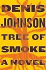 Tree of Smoke by Denis Johnson (2007, Hardcover)