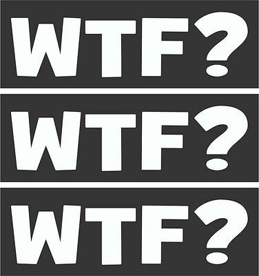 3 - WTF? What the F*ck? Helmet/Hard Hat/Motorcycle Sticker Decal HS426