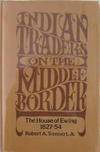 INDIAN-TRADERS-ON-THE-MIDDLE-BORDER-THE-HOUSE-OF-EWING-ROBERT-A-TRENNERT-JR