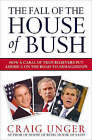 The Fall of the House of Bush: The Delusions of the Neoconservatives and American Armageddon by Craig Unger (Paperback, 2008)