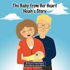 The Baby from Her Heart: Noah's Story by Kristina Keepers (Paperback, 2012)