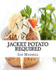 Jacket Potato Required: 75 Mouthwatering Recipes for the Baked Potato by MR Ian Mansell (Paperback / softback)