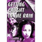 Getting Caught in the Rain by C S Kirksey (Paperback / softback, 2003)