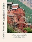 Kennecott Mine: A Pictorial Journey of the 1900's Copper Mine by Christina Weimer (Paperback / softback, 2013)