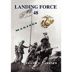Landing Force 48 Frank V Gardner Xlibris Corporation Hardback 9781450099936