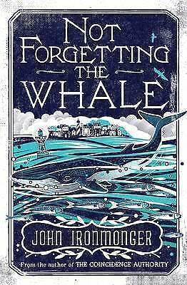 1 of 1 - Not Forgetting the Whale by John Ironmonger (paperback 2015) like new