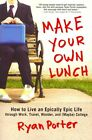 Make Your Own Lunch How to Live an Epically Epic Life Through Work Travel Wonder and (maybe) College Paperback – 6 May 2014