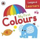 My First Colours: Ladybird Learners by Penguin Books Ltd (Board book, 2015)