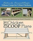 Catawba Converticoops DIY Chicken Ark Plans: Urbane Coops for Urban Chickens by David P Bissette (Paperback / softback, 2009)