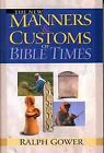 The New Manners and Customs of Bible Times by Fred H. Wight, Ralph Gower (Hardback, 1995)